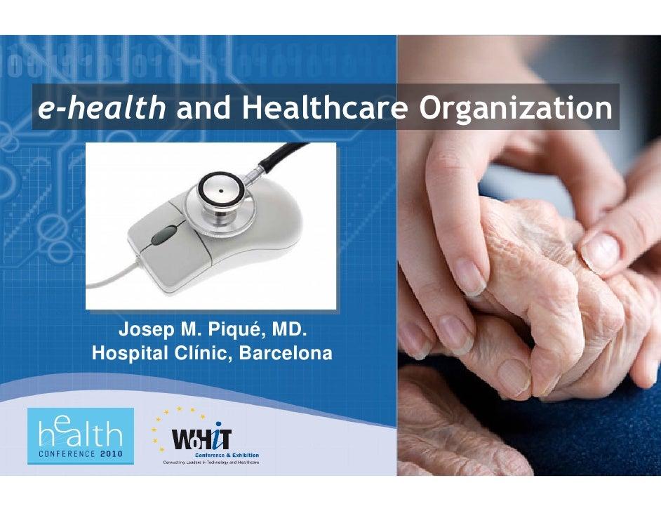 e-health and Healthcare Organization          Josep M. Piqué, MD.    Hospital Clínic, Barcelona