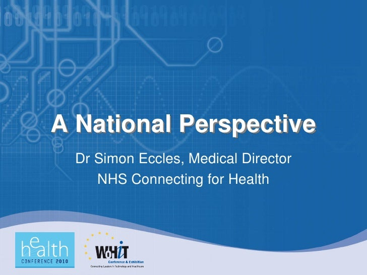 A National Perspective   Dr Simon Eccles, Medical Director      NHS Connecting for Health
