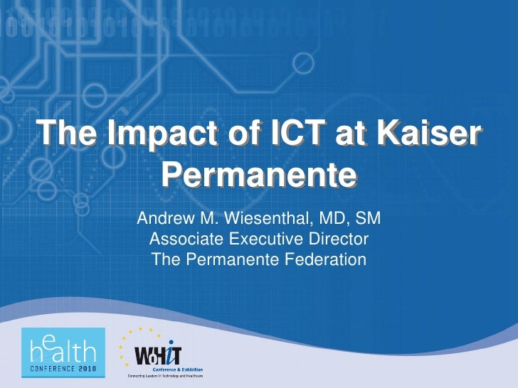 The Impact of ICT at Kaiser        Permanente       Andrew M. Wiesenthal, MD, SM        Associate Executive Director      ...