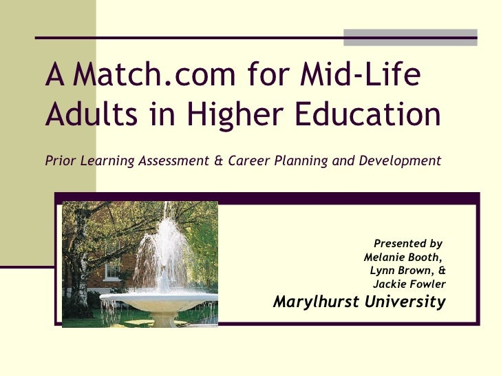A Match.com for Mid-Life Adults in Higher Education Prior Learning Assessment & Career Planning and Development Presented ...