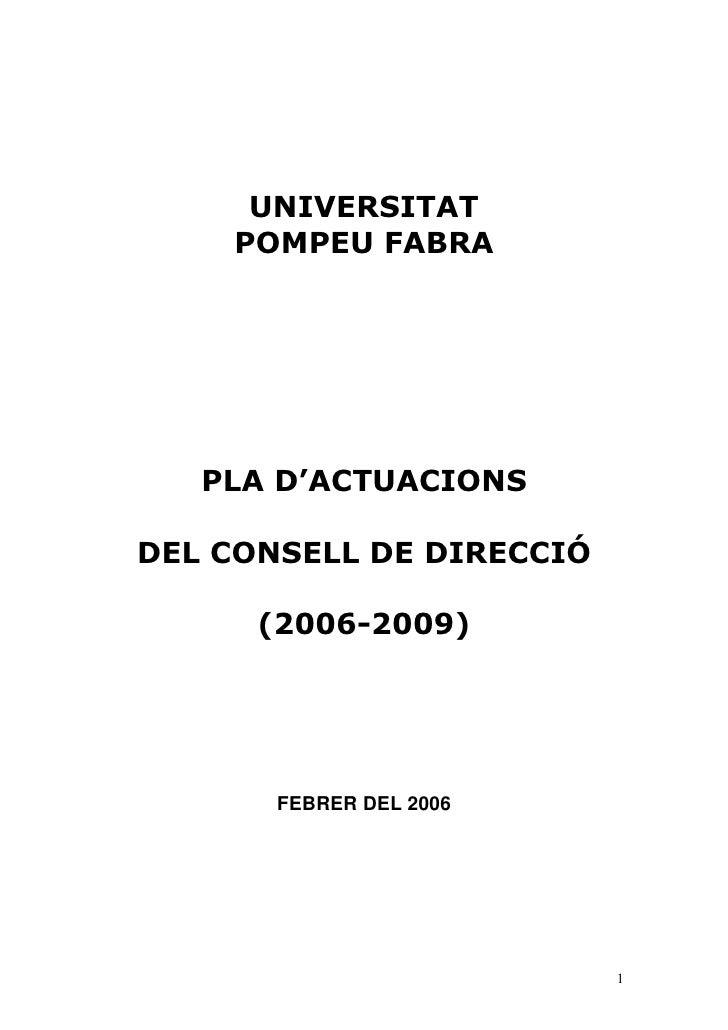 UNIVERSITAT     POMPEU FABRA        PLA D'ACTUACIONS  DEL CONSELL DE DIRECCIÓ        (2006-2009)            FEBRER DEL 200...