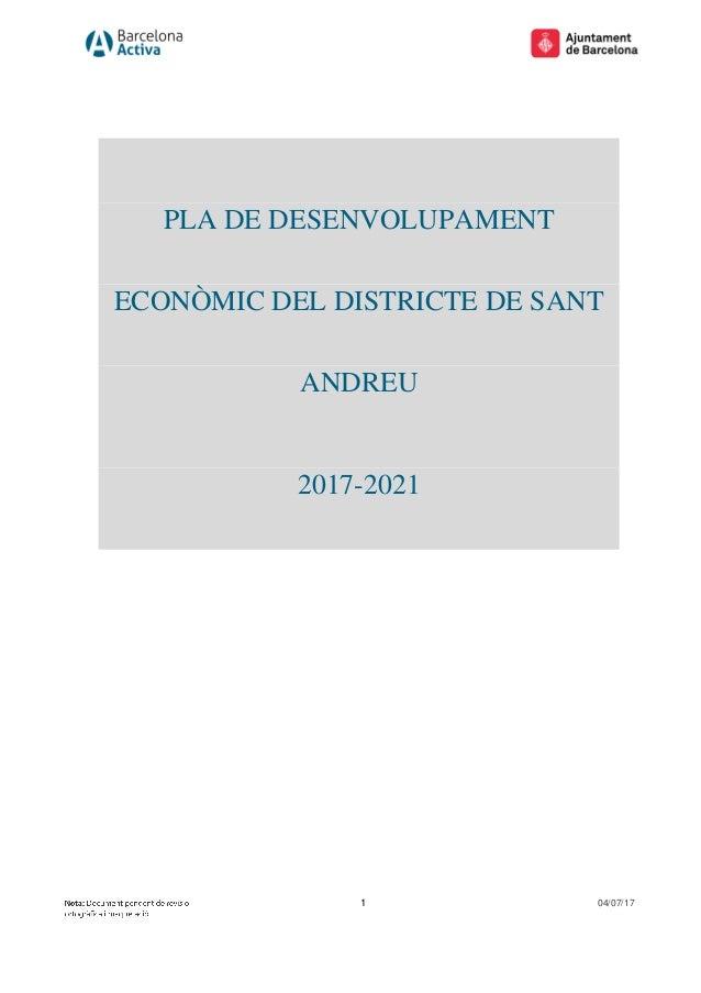 1 04/07/17 PLA DE DESENVOLUPAMENT ECONÒMIC DEL DISTRICTE DE SANT ANDREU 2017-2021