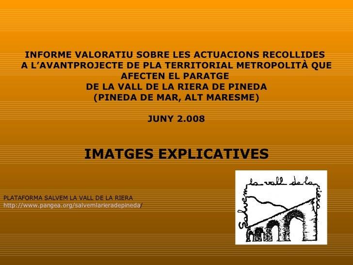INFORME VALORATIU SOBRE LES ACTUACIONS RECOLLIDES  A L'AVANTPROJECTE DE PLA TERRITORIAL METROPOLITÀ QUE AFECTEN EL PARATGE...