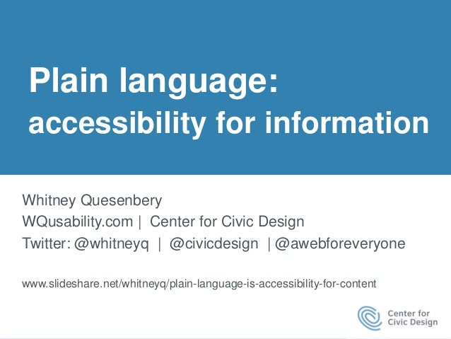 Plain language: accessibility for information Whitney Quesenbery WQusability.com | Center for Civic Design Twitter: @whitn...