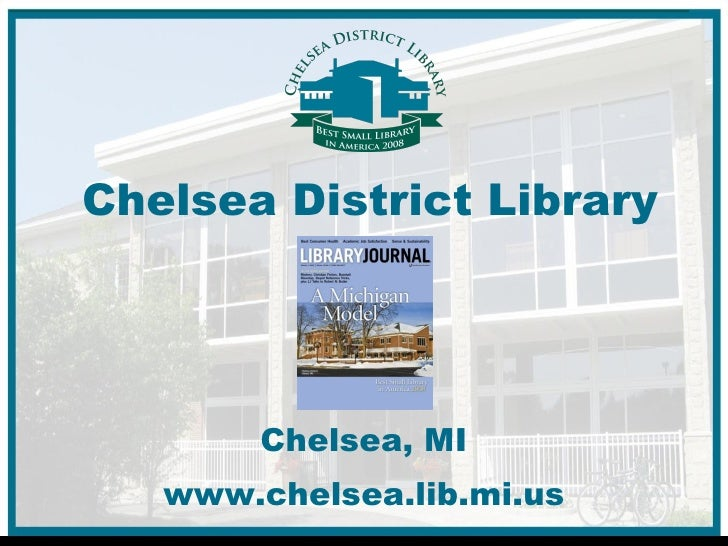 Chelsea District Library Chelsea, MI www.chelsea.lib.mi.us