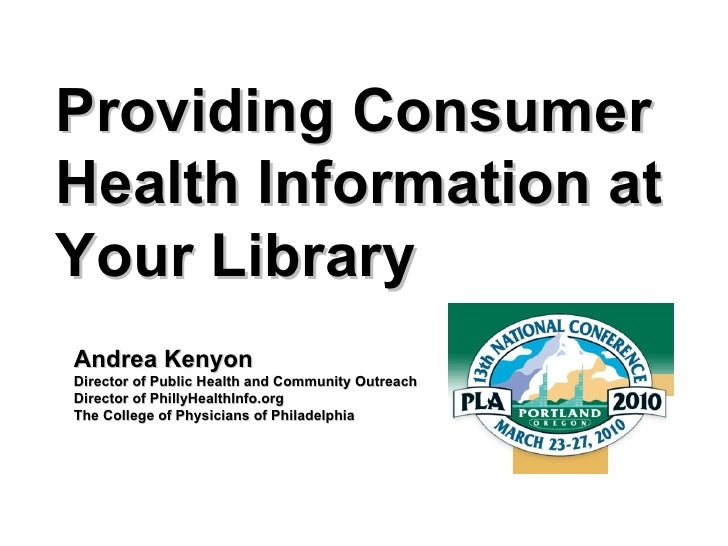 Providing Consumer Health Information at Your Library Andrea Kenyon Director of Public Health and Community Outreach Direc...