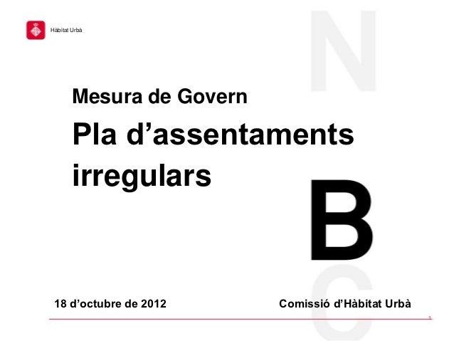 Hàbitat Urbà        Mesura de Govern        Pla d'assentaments        irregulars 18 d'octubre de 2012      Comissió d'Hàbi...