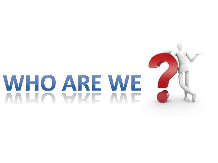 Who are we<br />