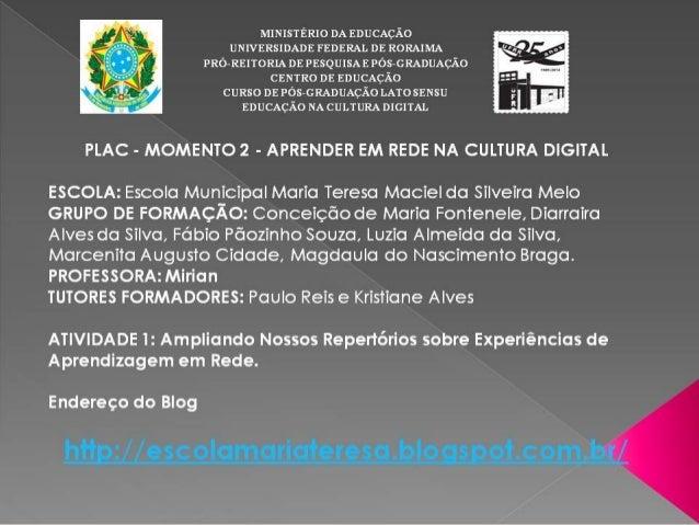 Escola Municipal Maria TeresaEscola Municipal Maria Teresa Maciel da Silveira MeloMaciel da Silveira Melo PLAC - MOMENTO 2...