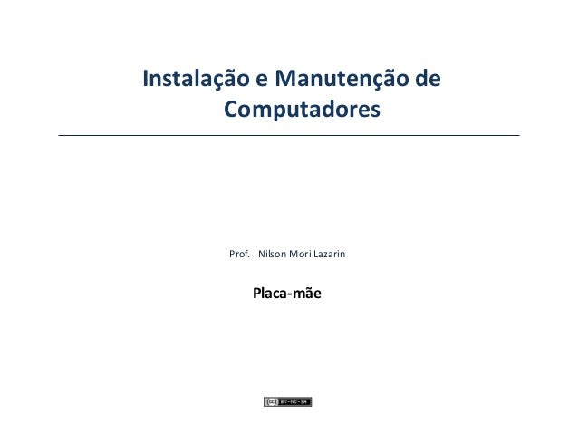 Instalação e Manutenção de Computadores Placa-mãe Prof. Nilson Mori Lazarin