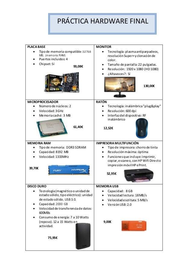 PLACA BASE  Tipode memoriacompatible:32768 MB. (memoria RAM)  Puertosincluidos:4  Chipset:Sí MONITOR  Tecnología:plasm...
