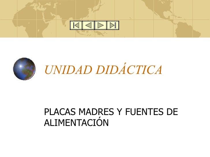 UNIDAD DIDÁCTICA PLACAS MADRES Y FUENTES DE ALIMENTACIÓN