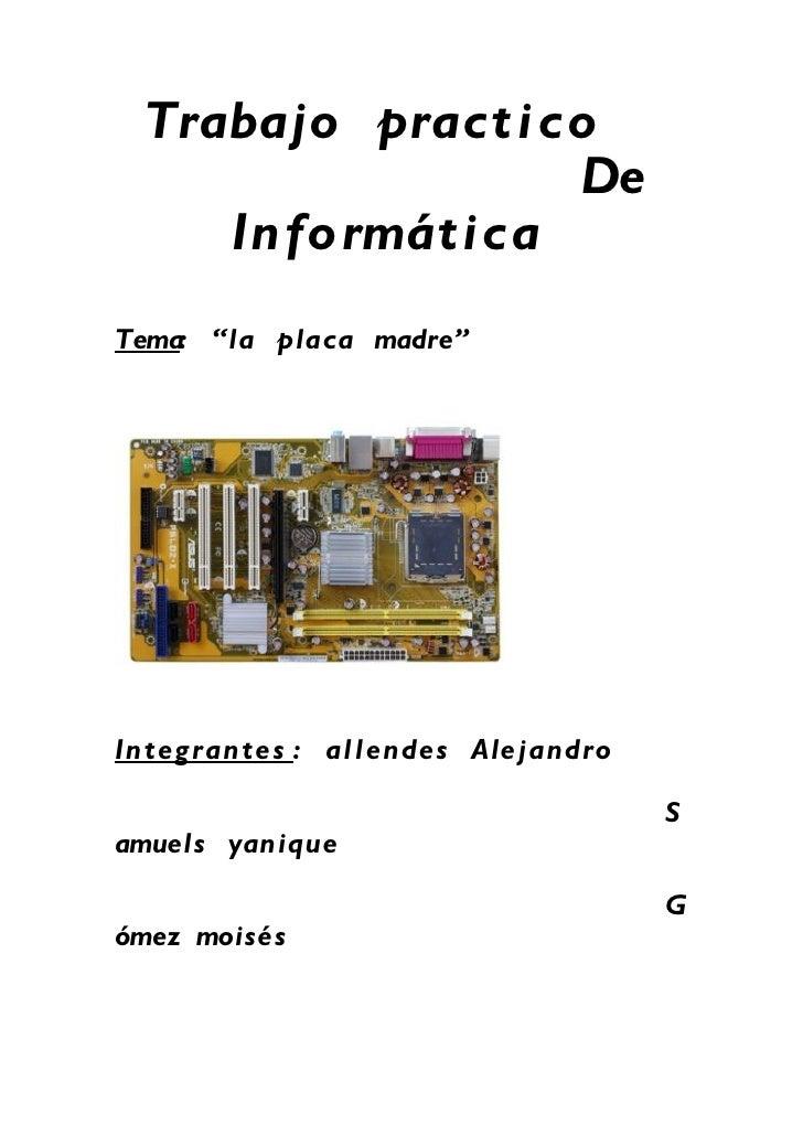 """Trabajo pract i co                   De     Informát icaTema: """"la placa madre""""Integ rantes : al l endes Ale jandro        ..."""