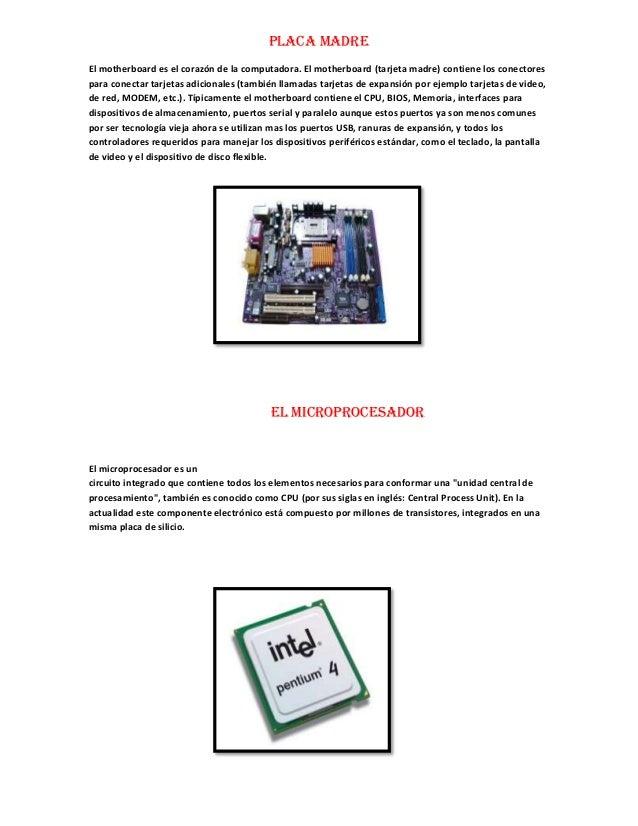 Placa madre El motherboard es el corazón de la computadora. El motherboard (tarjeta madre) contiene los conectores para co...