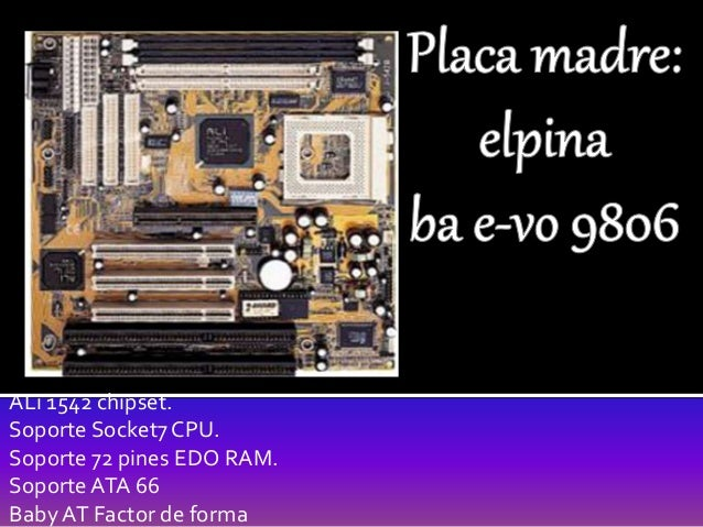 ALi 1542 chipset. Soporte Socket7 CPU. Soporte 72 pines EDO RAM. Soporte ATA 66 Baby AT Factor de forma