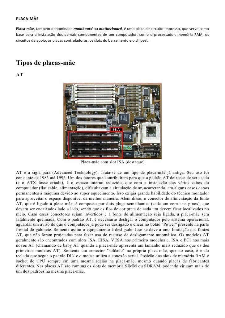 PLACA‐MÃE  Placa‐mãe, também denominada mainboard ou motherboard, é uma placa de circuito impresso, que serve como base pa...