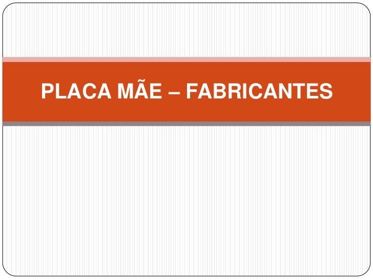 PLACA MÃE – FABRICANTES<br />