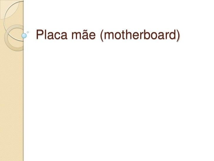 Placa mãe (motherboard)<br />