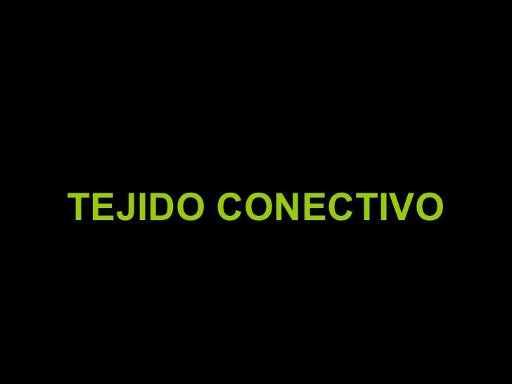 <ul><li>TEJIDO CONECTIVO </li></ul>