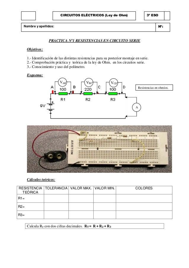 PRACTICA Nº1 RESISTENCIAS EN CIRCUITO SERIE Objetivos: 1.- Identificación de las distintas resistencias para su posterior ...
