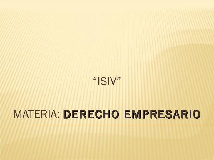 """"""" ISIV"""" MATERIA:  DERECHO EMPRESARIO"""