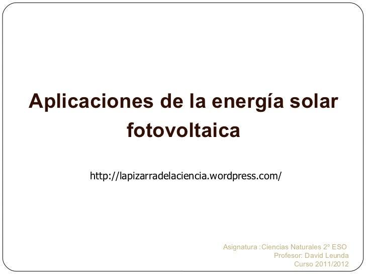 Aplicaciones de la energía solar          fotovoltaica      http://lapizarradelaciencia.wordpress.com/                    ...