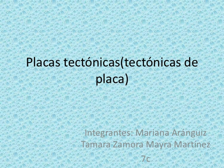 Placas tectónicas(tectónicas de            placa)          Integrantes: Mariana Aránguiz         Tamara Zamora Mayra Martí...