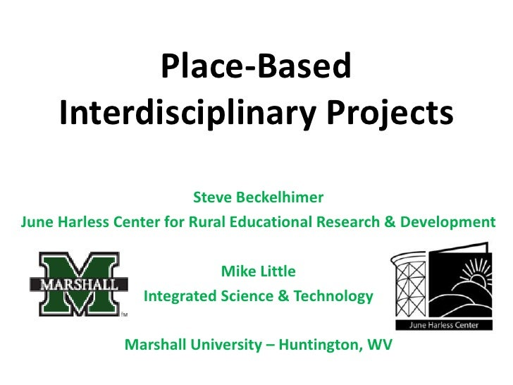 Place-Based Interdisciplinary Projects<br />Steve Beckelhimer<br />June Harless Center for Rural Educational Research & De...