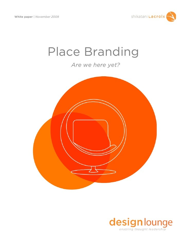 White paper | November 2009                         Place Branding                               Are we here yet?