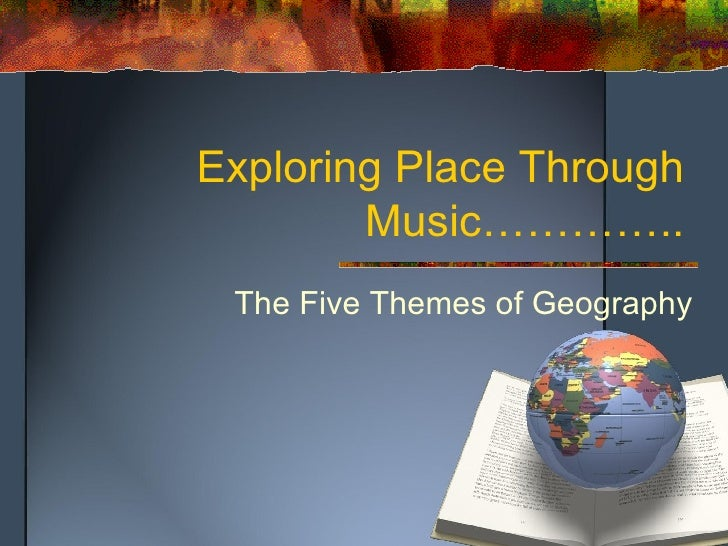 Exploring Place Through Music………….. The Five Themes of Geography