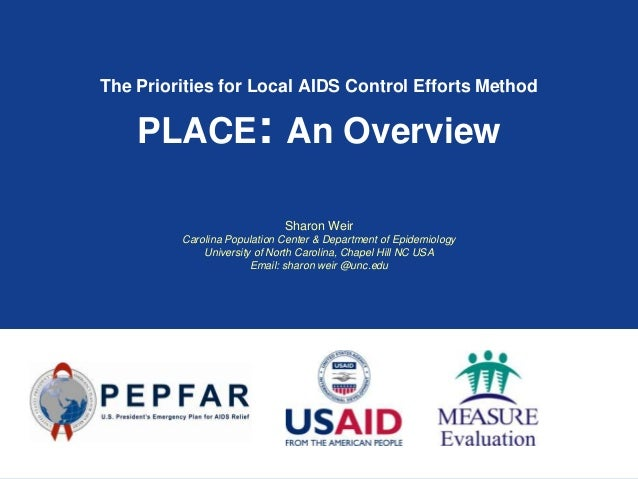 The Priorities for Local AIDS Control Efforts Method    PLACE: An Overview                             Sharon Weir        ...