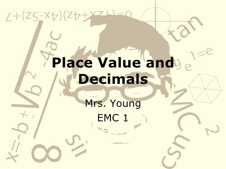 Place Value and Decimals Mrs. Young EMC 1