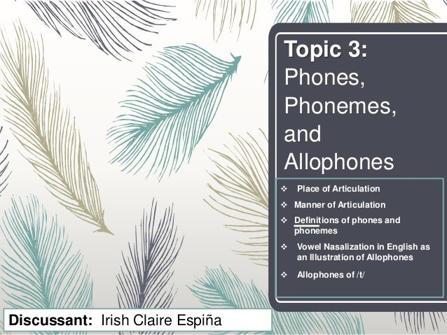 Topic 3: Phones, Phonemes, and Allophones  Place of Articulation  Manner of Articulation  Definitions of phones and pho...