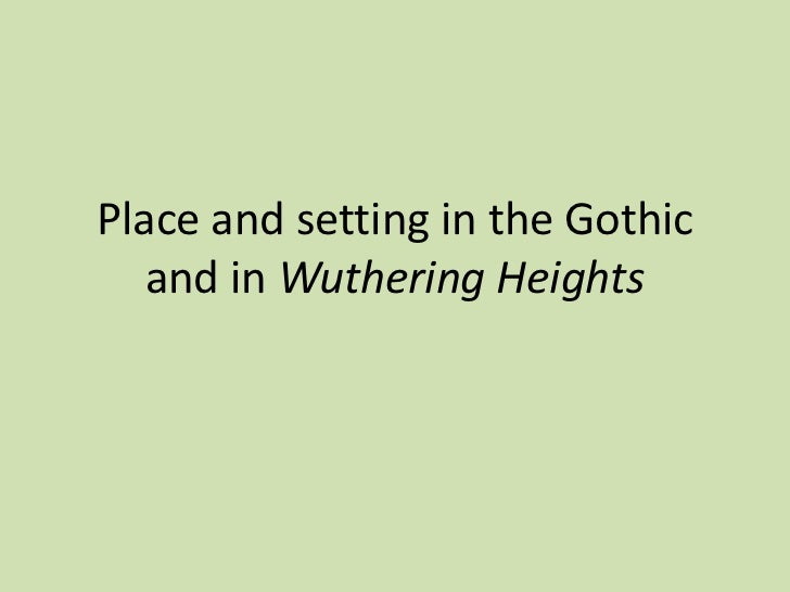 essay on setting in wuthering heights Thesis statement / essay topic #4: the supernatural in wuthering heights the supernatural is a key element in all of the canon of romantic literature and is apparent in wuthering heights , especially the manifestation of catherine's ghost.