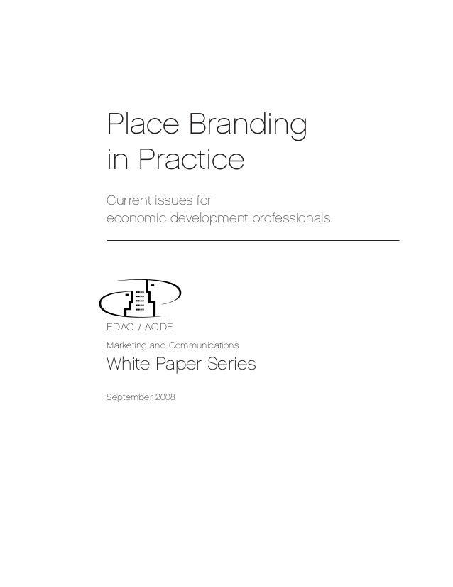 Place Brandingin PracticeCurrent issues foreconomic development professionalsEDAC / ACDEMarketing and CommunicationsWhite ...