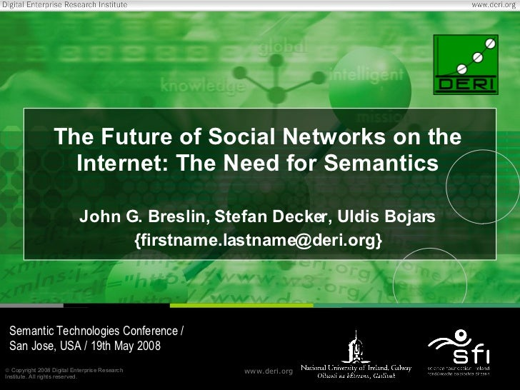 The Future of Social Networks on the Internet: The Need for Semantics John G. Breslin, Stefan Decker, Uldis Bojars {firstn...
