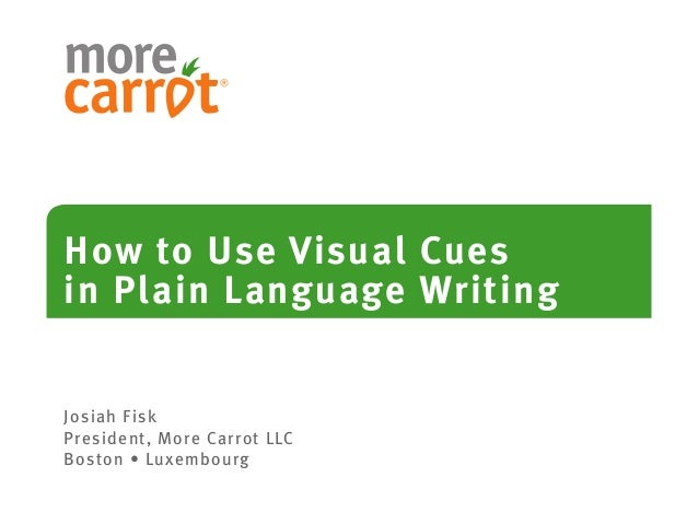 How to Use Visual Cuesin Plain Language WritingJosiah FiskPresident, More Carrot LLCBoston • Luxembourg