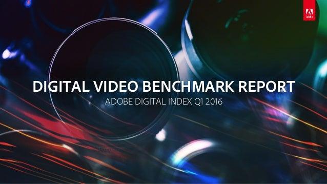 DIGITAL VIDEO BENCHMARK REPORT ADOBE DIGITAL INDEX Q1 2016