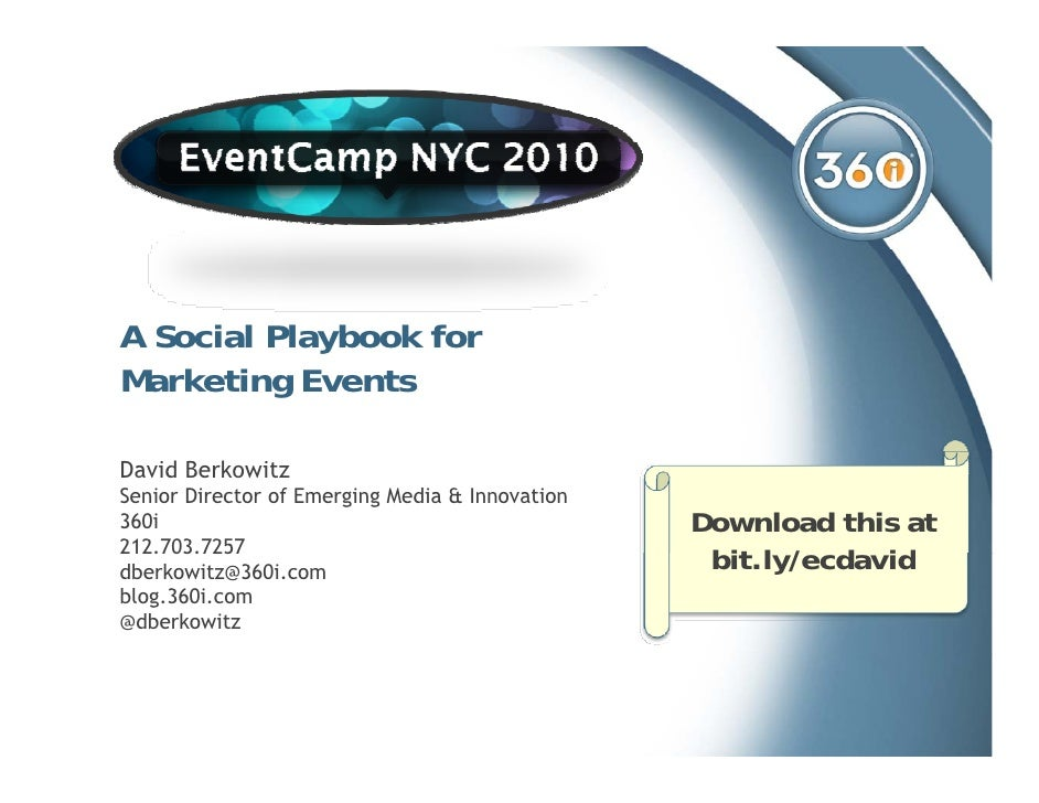 A Social Playbook for             y Marketing Events  David Berkowitz Senior Director of Emerging Media & Innovation 360i ...