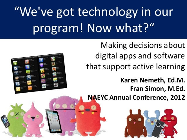 """""""Weve got technology in our  program! Now what?""""                Making decisions about              digital apps and softw..."""
