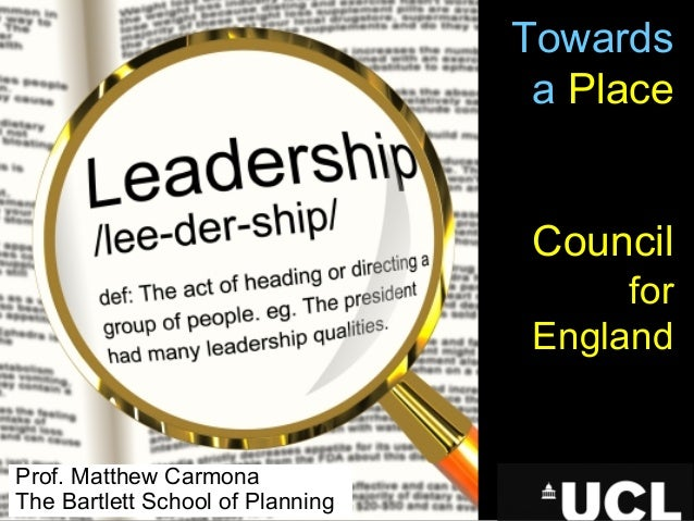 Towards a Place Council for England Prof. Matthew Carmona The Bartlett School of Planning