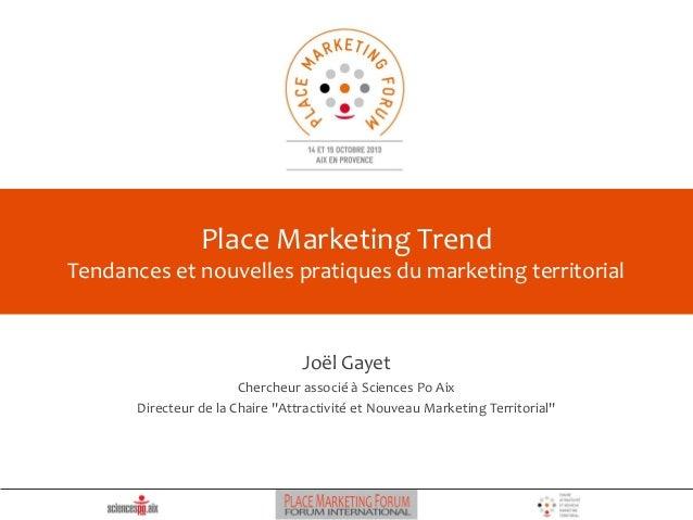 Place Marketing Trend Tendances et nouvelles pratiques du marketing territorial  Joël Gayet Chercheur associé à Sciences P...