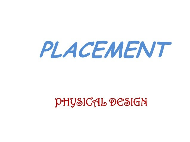 PLACEMENT PHYSICAL DESIGN