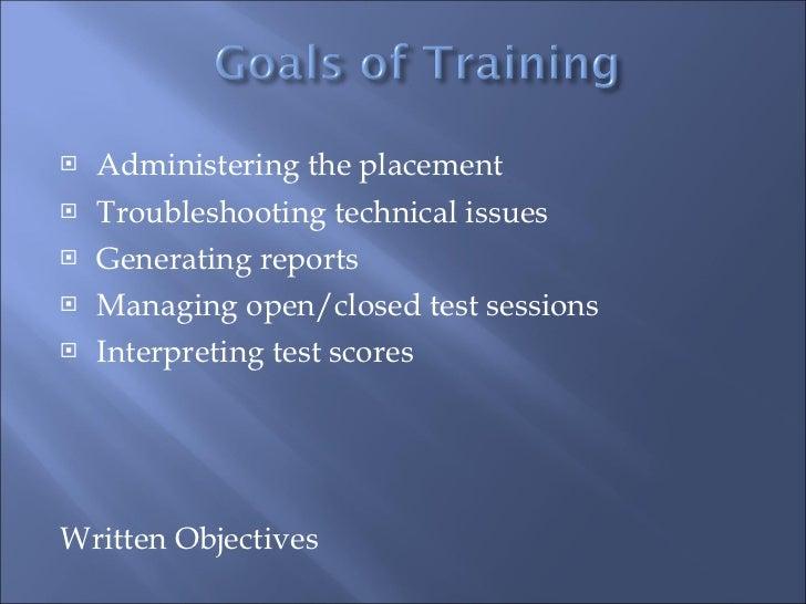 <ul><li>Administering the placement </li></ul><ul><li>Troubleshooting technical issues </li></ul><ul><li>Generating report...