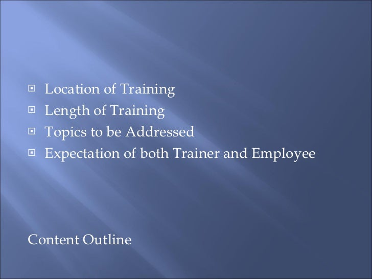 <ul><li>Location of Training </li></ul><ul><li>Length of Training </li></ul><ul><li>Topics to be Addressed </li></ul><ul><...