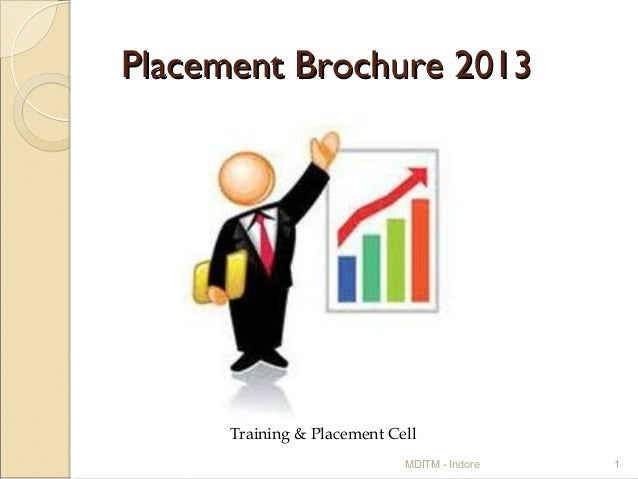 Placement Brochure 2013      Training & Placement Cell                             MDITM - Indore   1