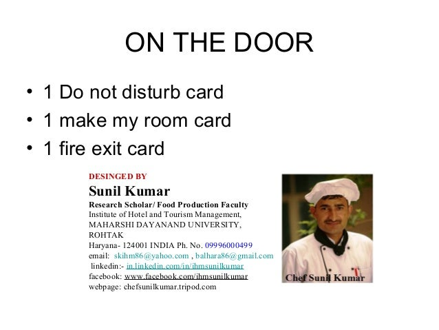 ON THE DOOR • 1 Do not disturb card • 1 make my room card • 1 fire exit card DESINGED BY Sunil Kumar Research Scholar/ Foo...