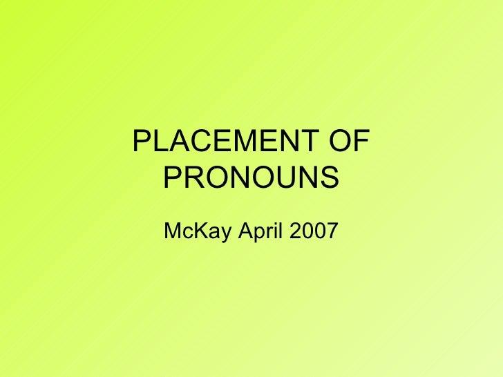PLACEMENT OF PRONOUNS McKay April 2007