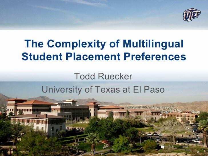 The Complexity of MultilingualStudent Placement Preferences           Todd Ruecker   University of Texas at El Paso