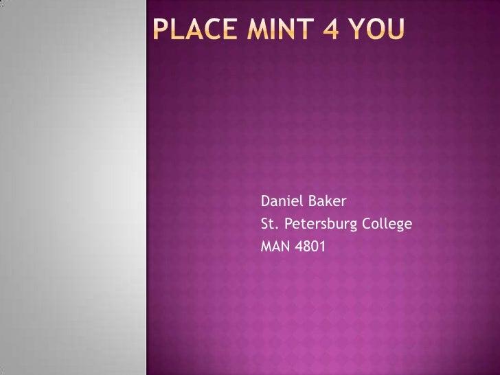 Place Mint 4 You <br />Daniel Baker<br />St. Petersburg College<br />MAN 4801<br />